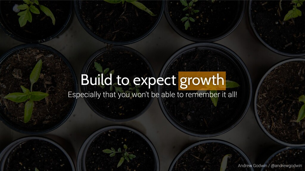 Build to expect growth