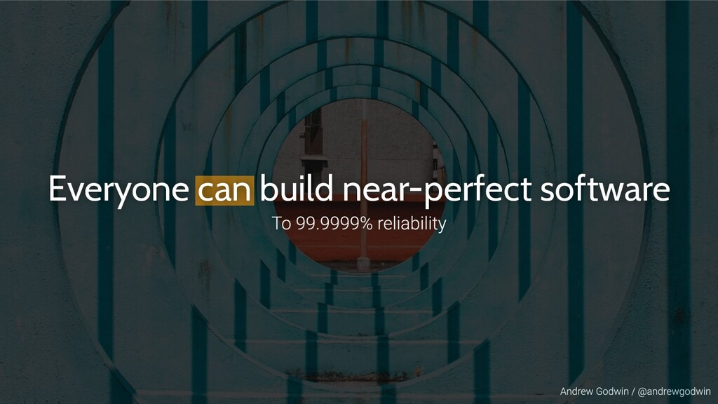 Everyone can build near-perfect software