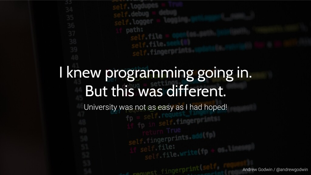 I knew programming going in. But this was diffe...
