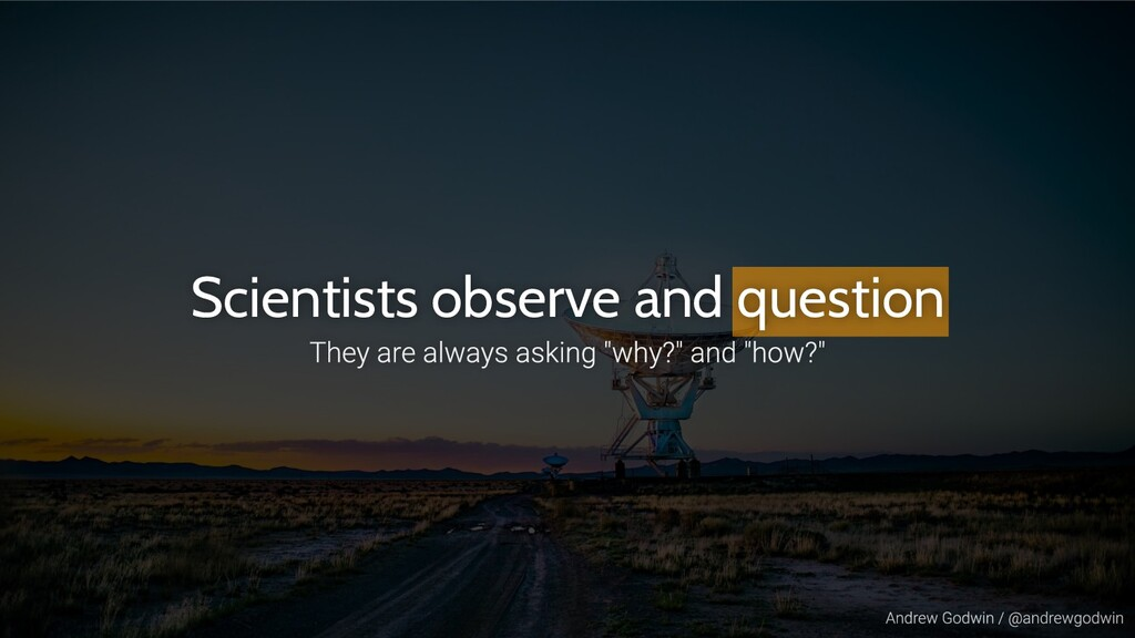 Scientists observe and question