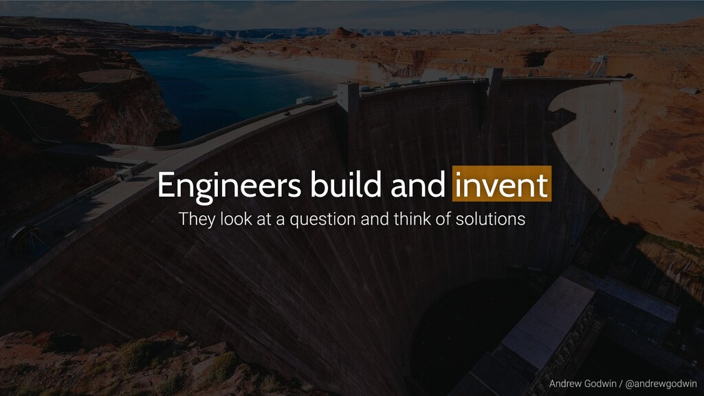 Engineers build and invent
