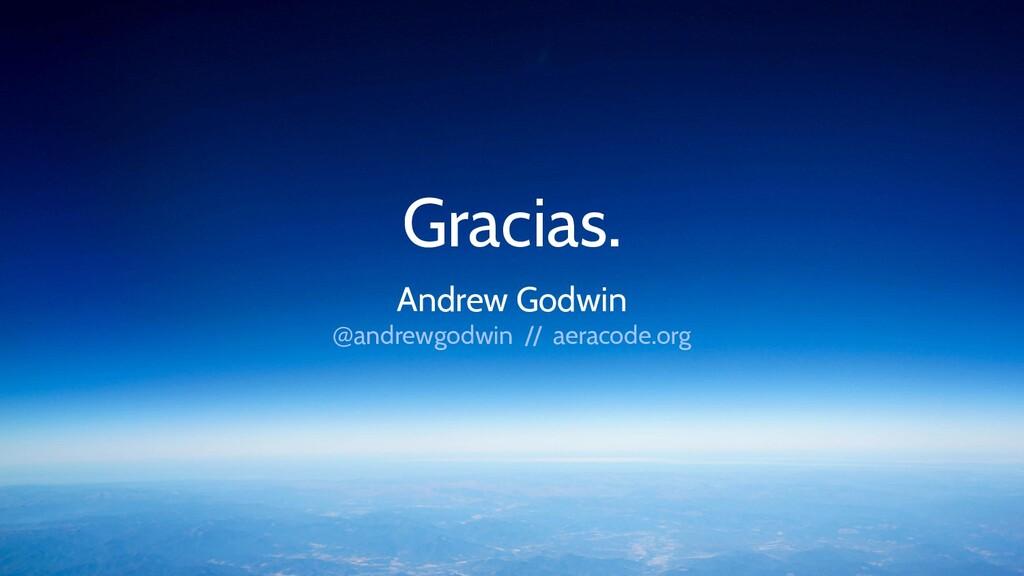 Gracias. Andrew Godwin @andrewgodwin // aeracod...