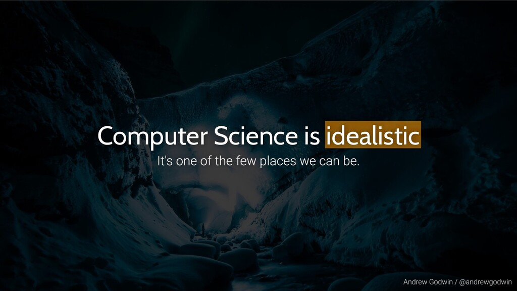 Computer Science is idealistic