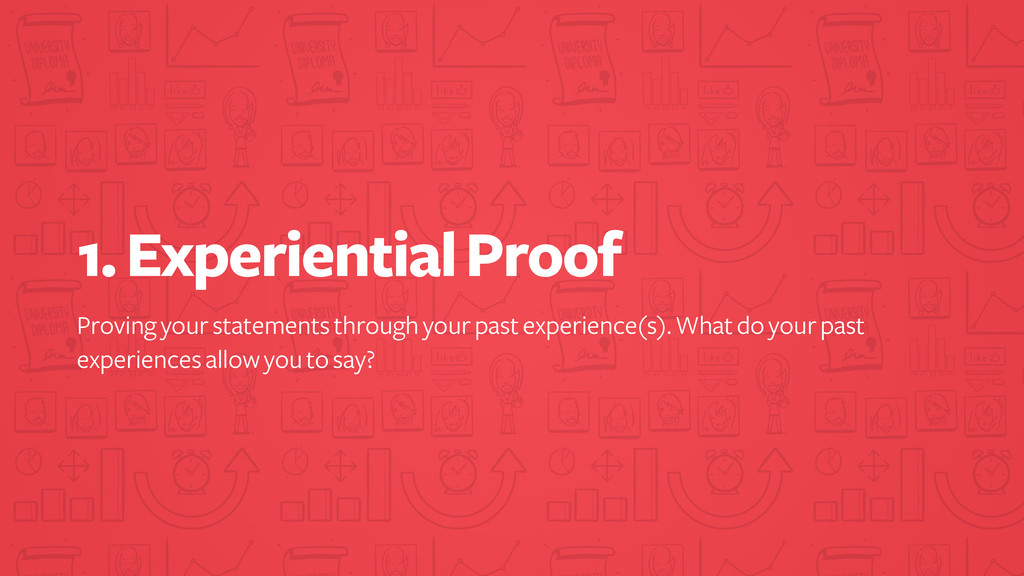 1. Experiential Proof Proving your statements t...