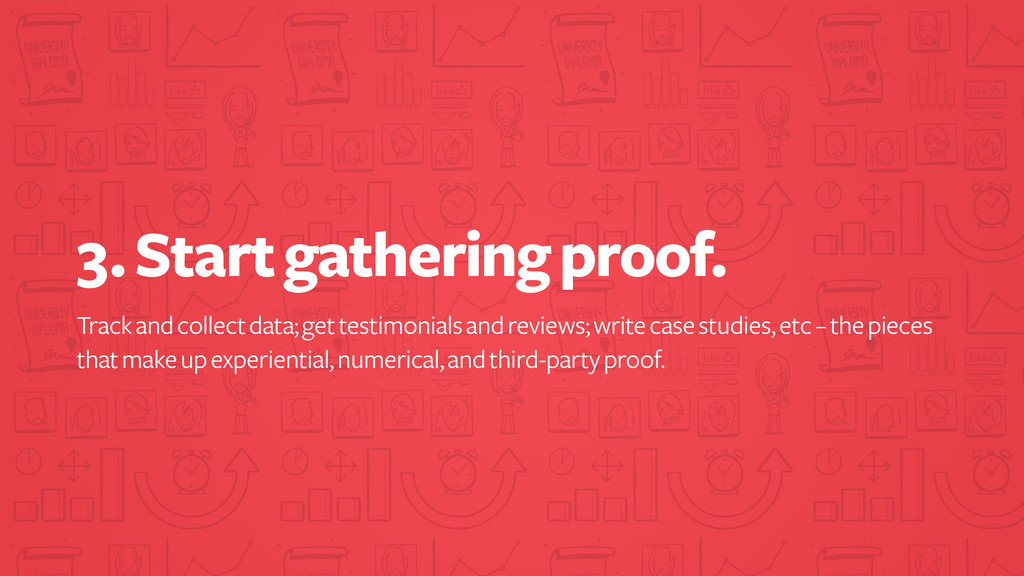 3. Start gathering proof. Track and collect dat...