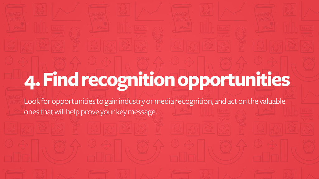 4. Find recognition opportunities Look for oppo...