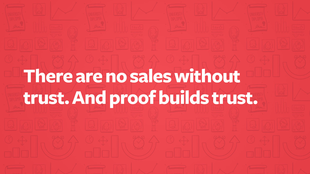 There are no sales without trust. And proof bui...