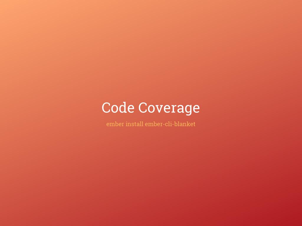 Code Coverage ember install ember-cli-blanket