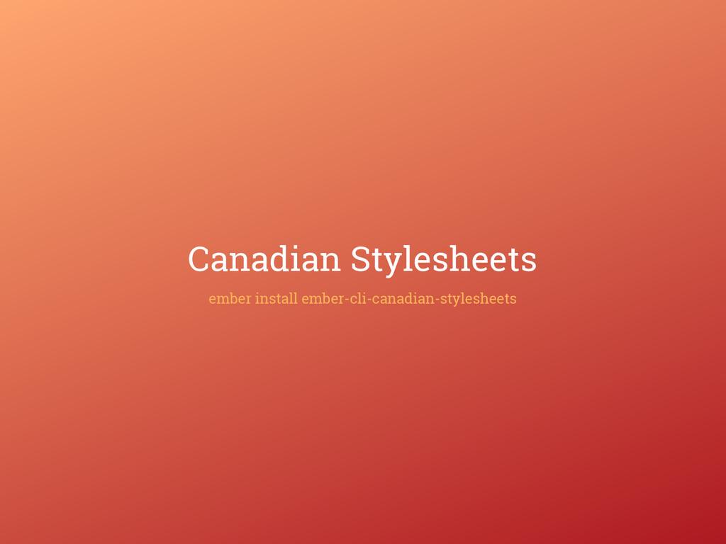 Canadian Stylesheets ember install ember-cli-ca...