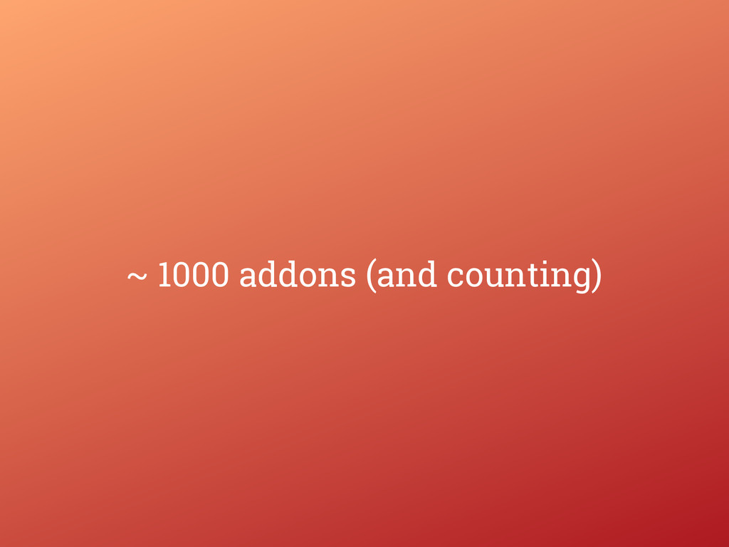 ~ 1000 addons (and counting)