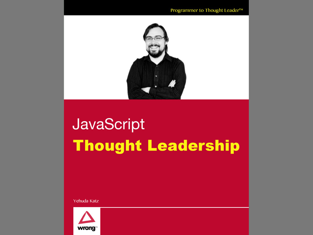 Programmer to Thought Leader™ JavaScript Though...