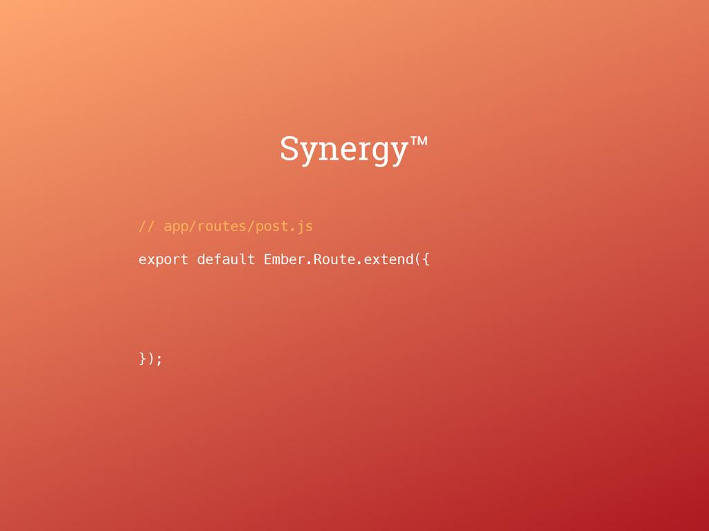 Synergy™ // app/routes/post.js export default E...