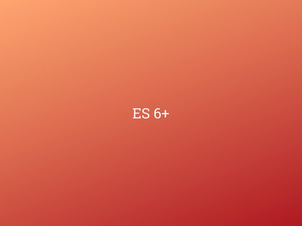 ES 6+