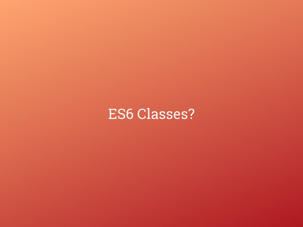 ES6 Classes?