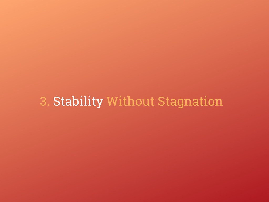 3. Stability Without Stagnation