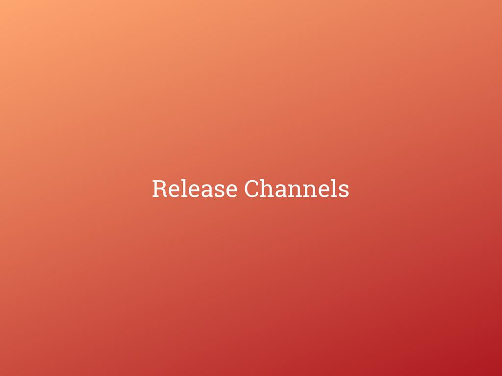 Release Channels