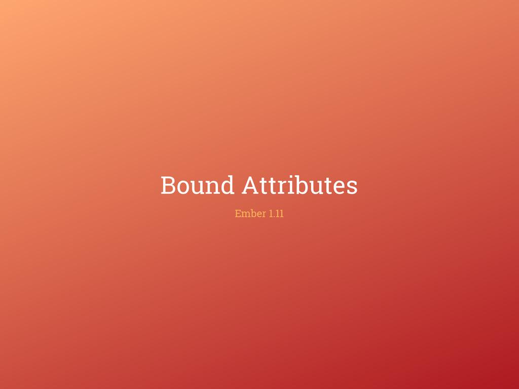 Bound Attributes Ember 1.11