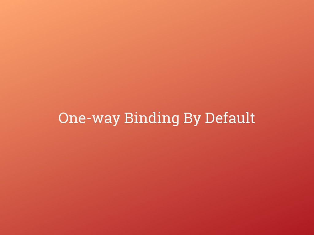 One-way Binding By Default