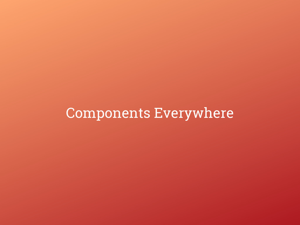 Components Everywhere