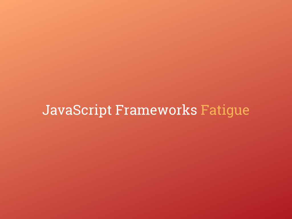 JavaScript Frameworks Fatigue