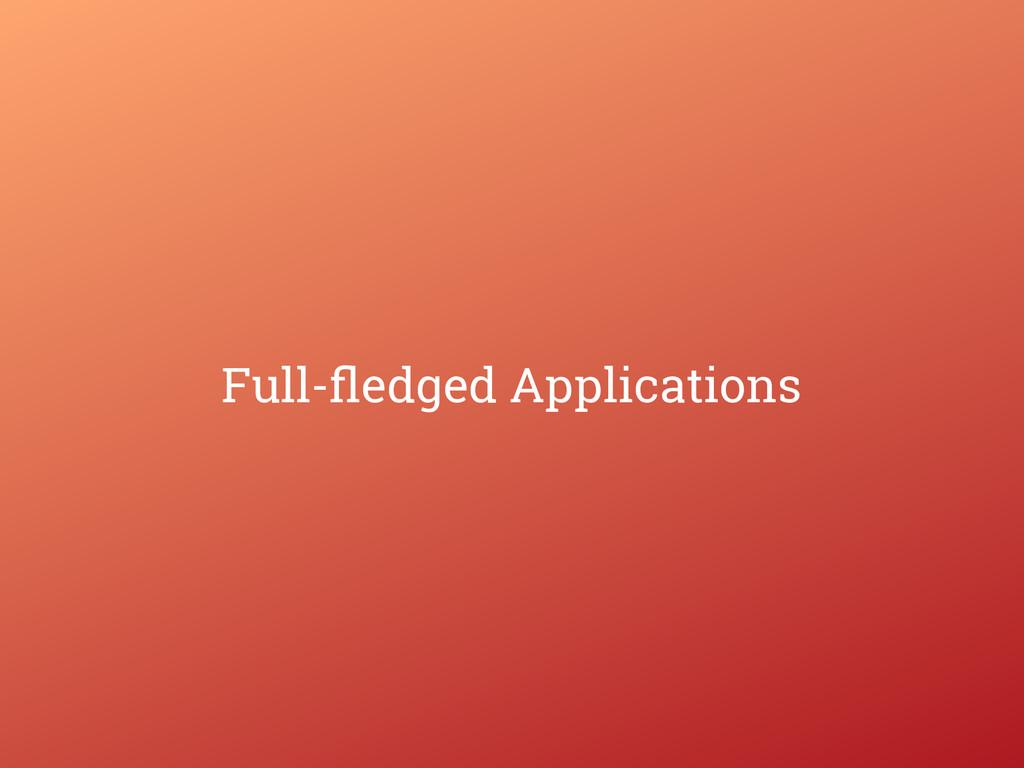 Full-fledged Applications