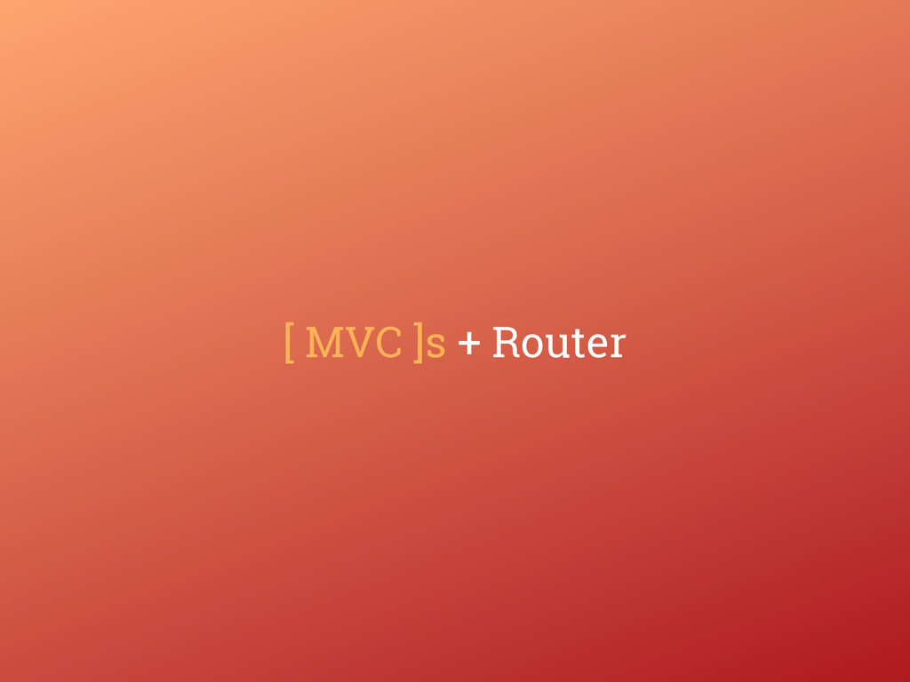 [ MVC ]s + Router
