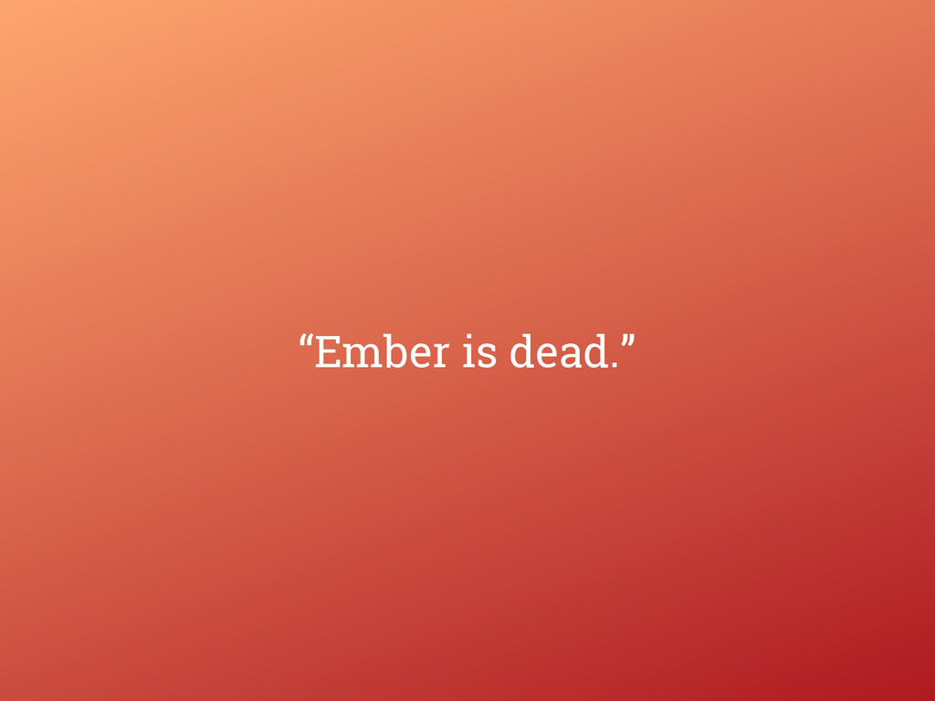 """""""Ember is dead."""""""