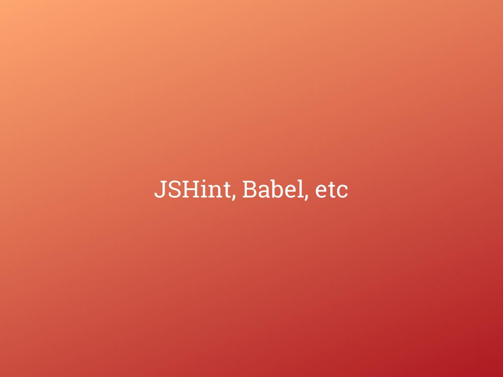 JSHint, Babel, etc