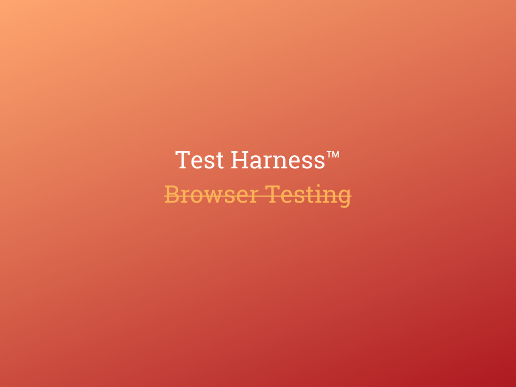 Browser Testing Test Harness™
