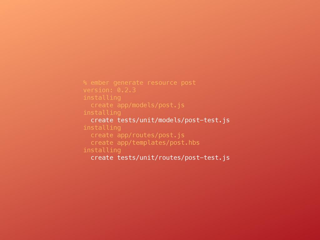 % ember generate resource post version: 0.2.3 i...