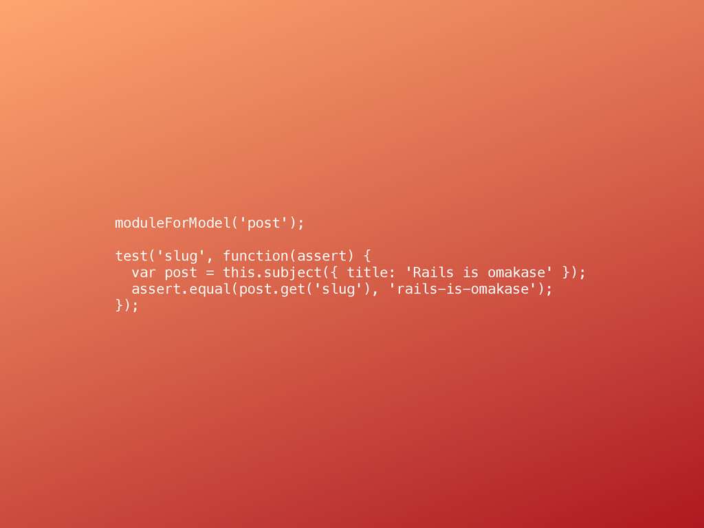 moduleForModel('post'); test('slug', function(a...