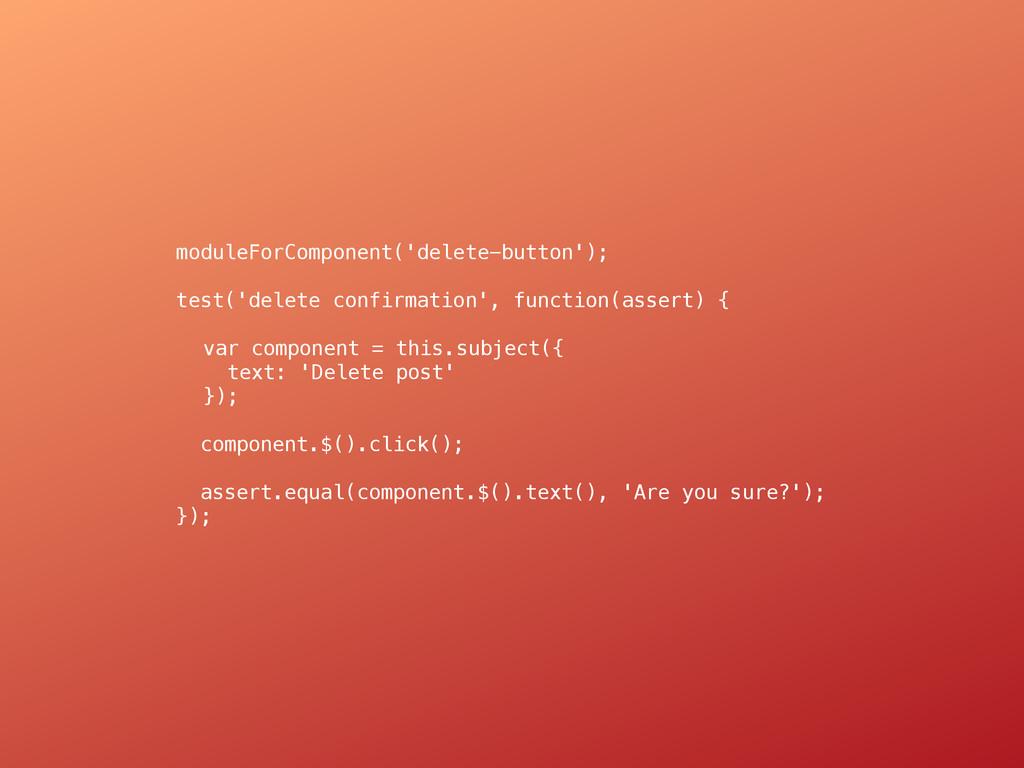 moduleForComponent('delete-button'); test('dele...