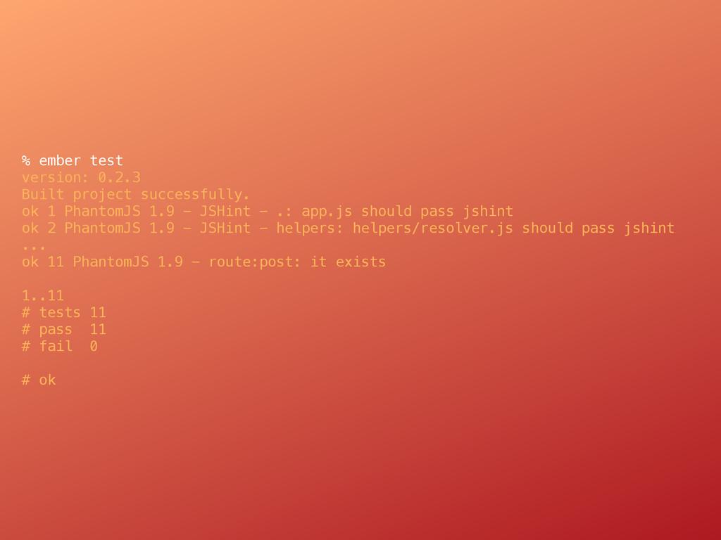 % ember test version: 0.2.3 Built project succe...