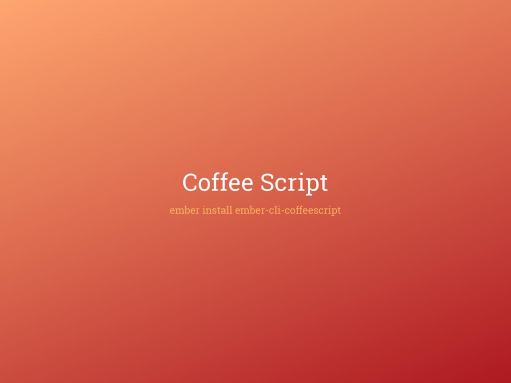 Coffee Script ember install ember-cli-coffeescr...