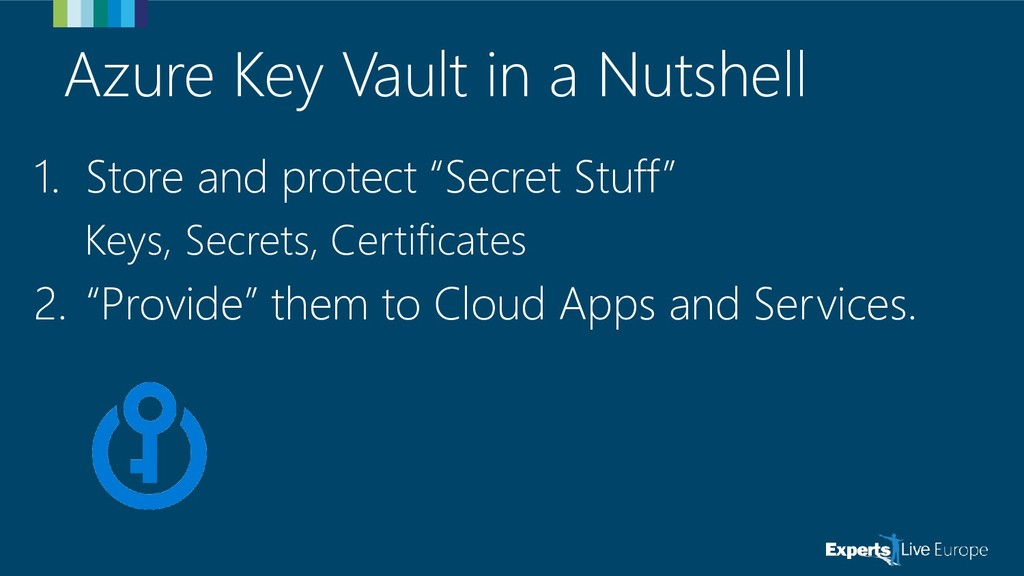 Azure Key Vault in a Nutshell 1. Store and prot...