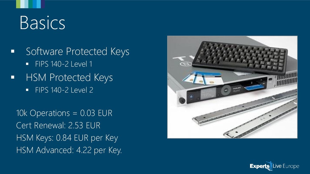 Basics ▪ Software Protected Keys ▪ FIPS 140-2 L...