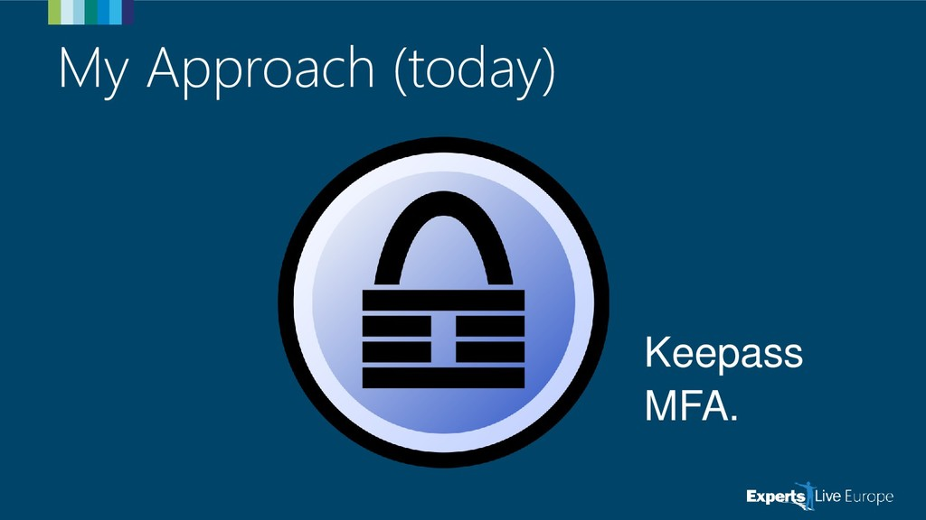 My Approach (today) Keepass MFA.