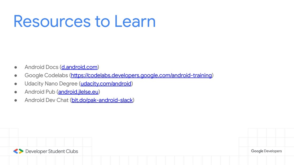 Resources to Learn ● Android Docs (d.android.co...