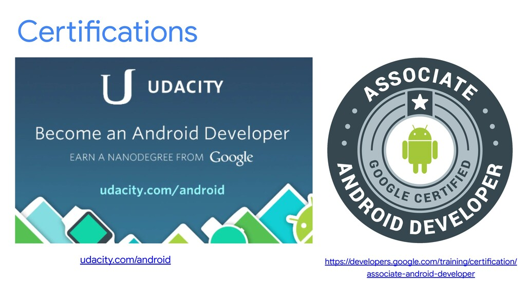 Certifications udacity.com/android https://deve...