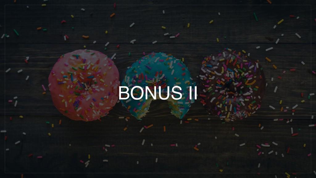 BONUS II