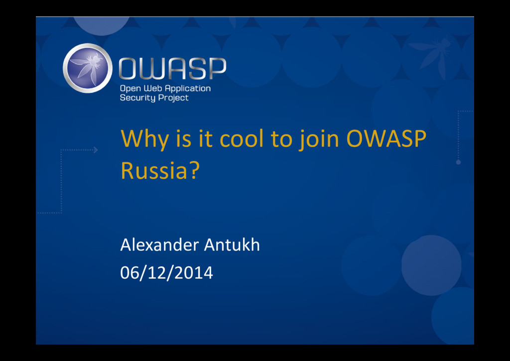 Why is it cool to join OWASP Russia? Alexander ...