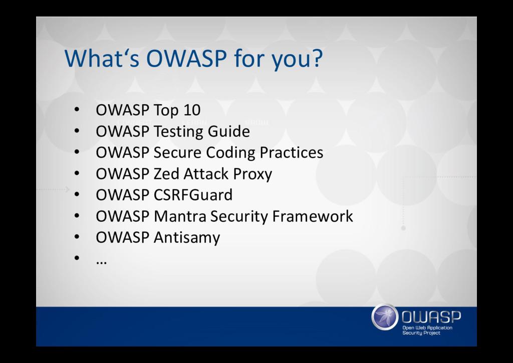What's OWASP for you? • OWASP Top 10 • OWASP Te...