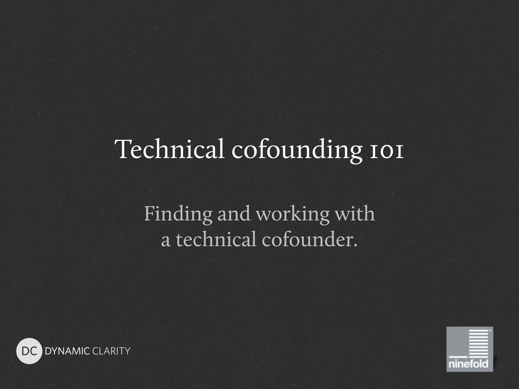 Technical cofounding 101 Finding and working wi...