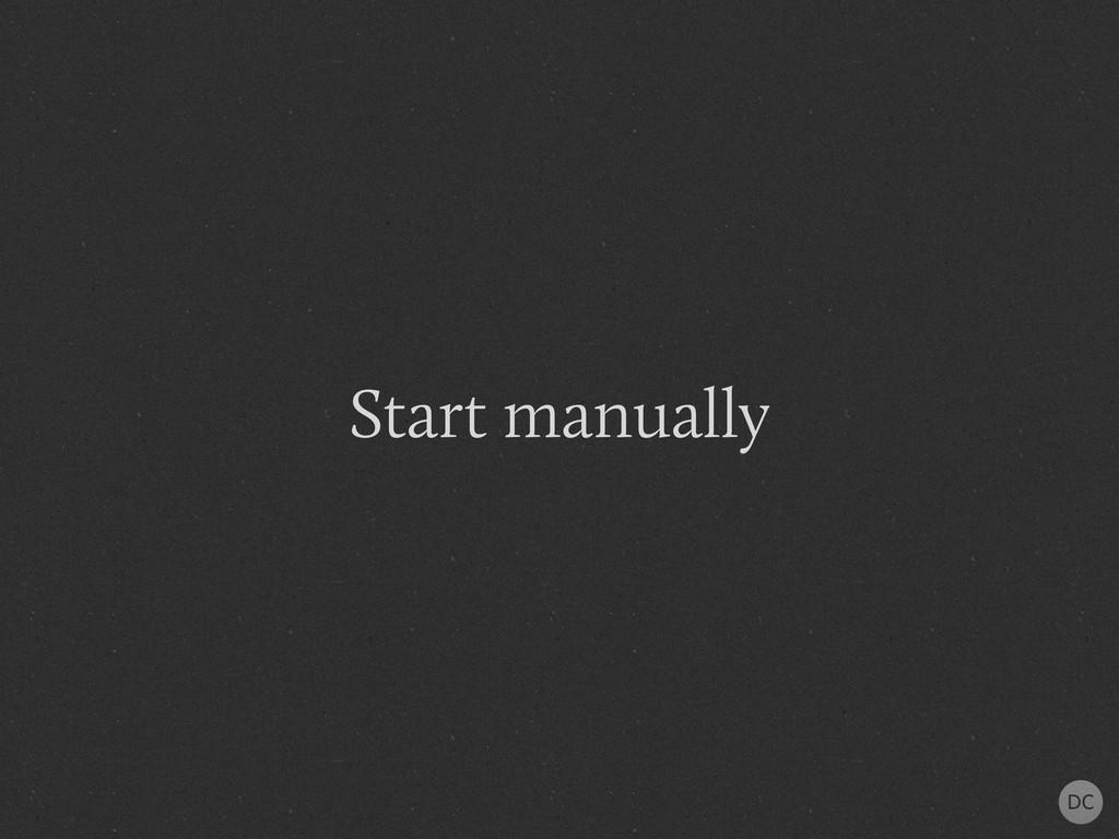 Start manually
