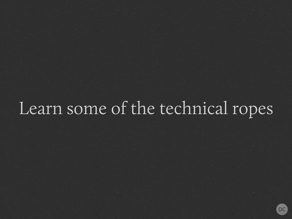 Learn some of the technical ropes