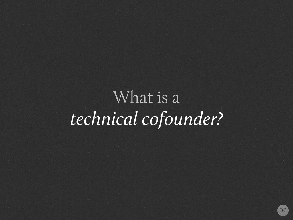 What is a technical cofounder?