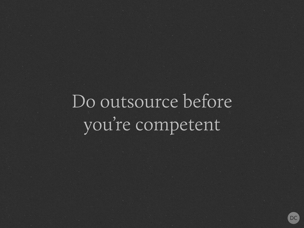 Do outsource before you're competent