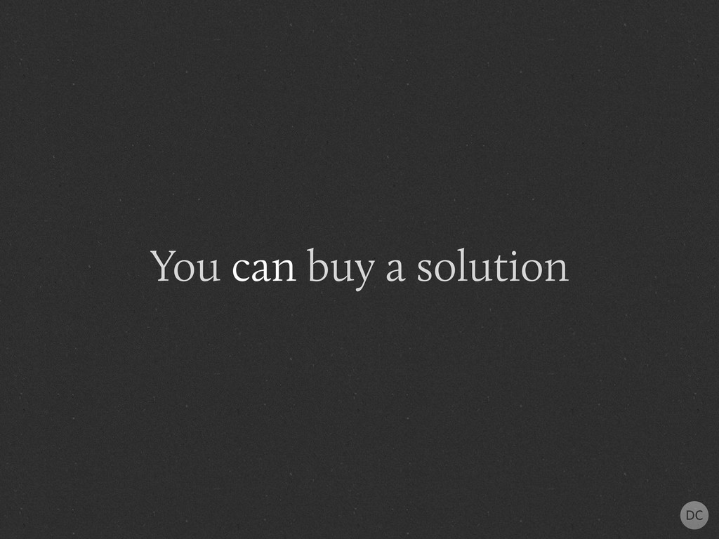You can buy a solution