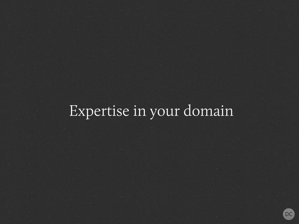 Expertise in your domain