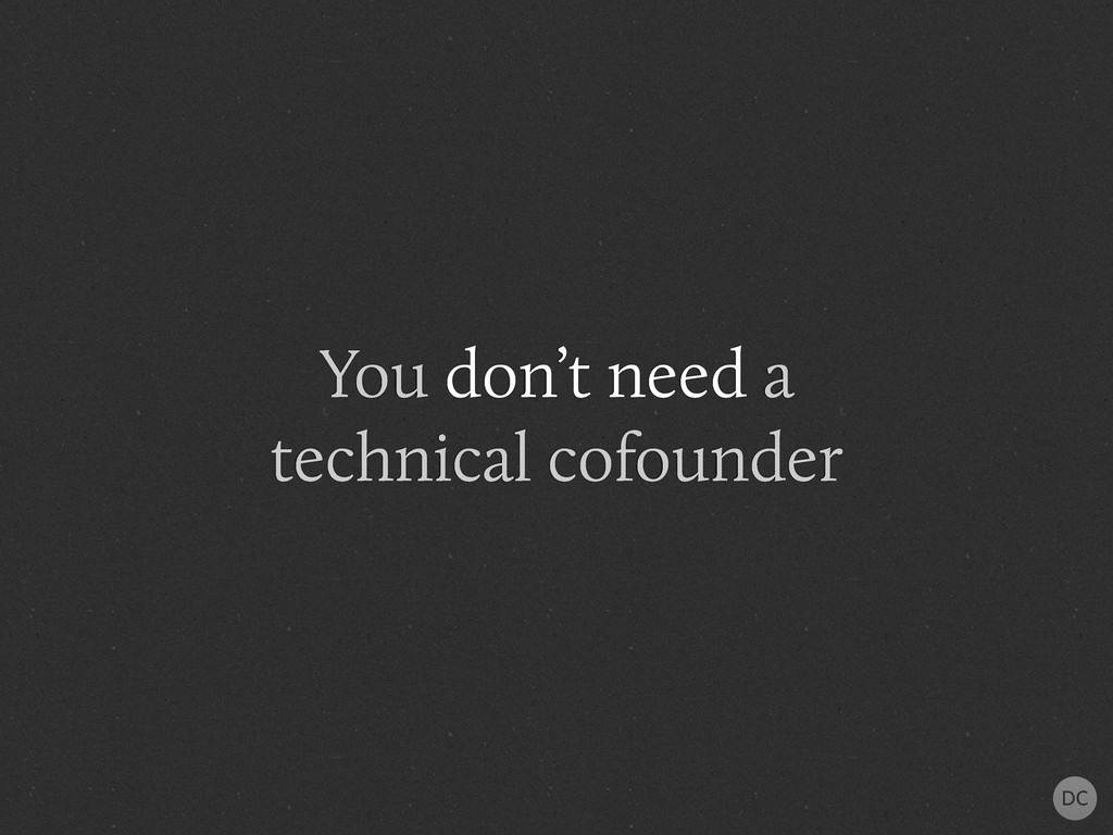 You don't need a technical cofounder